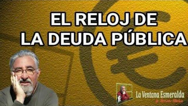 Embedded thumbnail for El reloj de la deuda pública en La Ventana Esmeralda de Antonio Muñoz